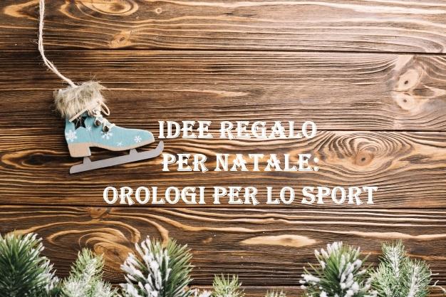 Idee Regalo per Natale: Orologi per lo Sport